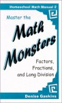 Master the Math Monsters : Factors, Fractions, and Long Division (Homeschool Math Manual 2) (Homeschool math manual) - Denise Gaskins