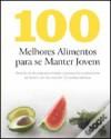 100 Melhores Alimentos Para se Manter Jovem - Vários