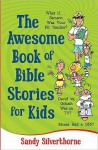 The Awesome Book of Bible Stories for Kids - Sandy Silverthorne