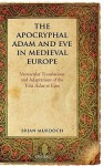 The Apocryphal Adam and Eve in Medieval Europe: Vernacular Translations and Adaptations of the Vita Adae Et Evae - Brian Murdoch