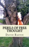 Perils of Free Thought: a book of no small danger - David Raffin