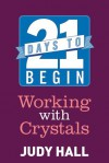 21 Days to Begin Working with Crystals - Judy Hall