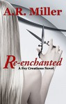 Re-enchanted (Fey Creations Book 3) - A.R. Miller