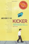 And Here's the Kicker: Conversations with 21 Top Humor Writers--The New Unexpurgated Version! - Mike Sacks