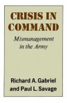 Crisis in Command: Mismanagement in the Army - Richard A. Gabriel, Paul Savage