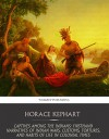 Captives among the Indians: Firsthand Narratives of Indian Wars, Customs, Tortures, and Habits of Life in Colonial Times - Horace Kephart
