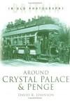 Around Crystal Palace & Penge - David R. Johnson