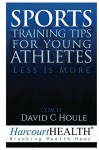 Sports Training Tips for Young Athletes: Less Is More - David Houle, Todd Pedersen