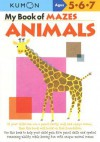 My Book of Mazes: Animals: Ages 5-6-7 - Kumon Publishing