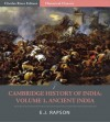 The Cambridge History of India: Volume 1, Ancient India - E.J. Rapson, Charles River Editors