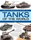 The World Encyclopedia of Tanks: An illustrated history and comprehensive directory of tanks around the world, with over 700 photographs of historical and modern machines - George Forty