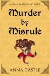 Murder by Misrule: A Francis Bacon Mystery - Anna Castle