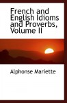 French and English Idioms and Proverbs, Volume II - Alphonse Mariette