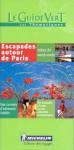 Michelin le Guide Vert Escapade Autour de Paris - Michelin Travel Publications