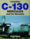 Lockheed C-130 Hercules and Its Variants: (Schiffer Book for Collectors) - Chris Reed