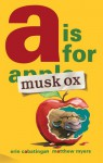 A Is for Musk Ox - Erin Cabatingan, Matthew Myers