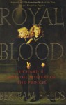 Royal Blood: Richard III and the Mystery of the Princes - Bertram Fields