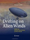 Drifting on Alien Winds: Exploring the Skies and Weather of Other Worlds - Michael W. Carroll