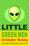 Little Green Men - Christopher Buckley