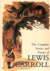 The Complete Stories and Poems - Lewis Carroll