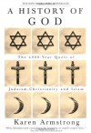 A History of God: The 4,000-year Quest of Judaism, Christianity And Islam - Karen Armstrong