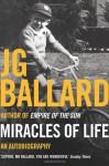 Miracles Of Life: Shanghai To Shepperton: An Autobiography - J.G. Ballard