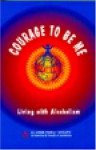 Courage to Be Me: Living with Alcoholism - Al-Anon Family Group