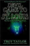 The Devil Came to St. Louis - Troy Taylor