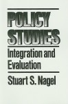 Policy Studies: Integration And Evaluation - Stuart S. Nagel