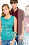 Friends Close, Enemies Closer - Claudia Gabel