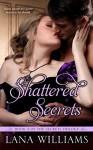 Shattered Secrets (The Secret Trilogy Book 3) - Lana Williams