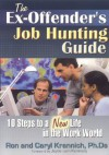 The Ex-Offender's Job Hunting Guide: 10 Steps to a New Life in the Work World - Ron Krannich, Caryl Krannich