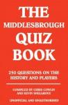 The Middlesbrough Quiz Book - Kevin Snelgrove, Chris Cowlin