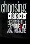 Choosing Character: Responsibility for Virtue and Vice - Jonathan Jacobs