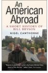 AN AMERICAN ABROAD: A Short History of Bill Bryson - Nigel Cawthorne