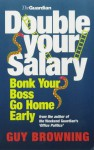 Double Your Salary, Bonk Your Boss, Go Home Early - Guy Browning