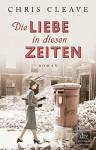 Die Liebe in diesen Zeiten: Roman - Chris Cleave, Susanne Goga-Klinkenberg