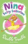 Nina Fairy Ballerina: Double Trouble (Nina Fairy Ballerina) - Anna Wilson