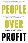 People Over Profit: Break the System, Live with Purpose, Be More Successful - Dale Partridge, Blake Mycoskie