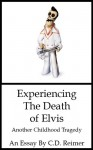 Experiencing The Death of Elvis: Another Childhood Tragedy - C.D. Reimer
