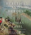 By Thomas Cahill Heretics and Heroes: How Renaissance Artists and Reformation Priests Created Our World (Hinges of Hi (Unabridged) [Audio CD] - Thomas Cahill