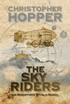 The Sky Riders: The Sky Riders (An Inventors World Novel) - Christopher Hopper