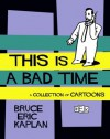 This Is a Bad Time: A Collection of Cartoons - Bruce Eric Kaplan