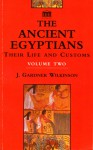 The Ancient Egyptians: Their Life and Customs, Volume 2 - John Gardner Wilkinson