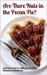 Are There Nuts in the Pecan Pie? - Rebecca Roberts, Anne Galle, Angela Landis, Marie Mulhearn