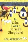 In Cuba I Was a German Shepherd - Ana Menendez