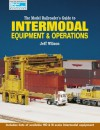 The Model Railroader's Guide to Intermodal Equipment and Operations - Jeff Wilson