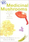 Medicinal Mushrooms: Ancient Remedies For Modern Ailments - Andrew Miller