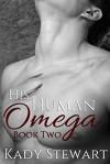 His Human Omega: book two - Kady Stewart