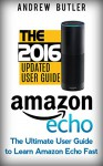Amazon Echo: The Ultimate User Guide to Learn Amazon Echo Fast (Amazon Echo 2016,user manual,web services,by amazon,Free books,Free Movie,Alexa Kit) (Amazon Prime, smart devices, internet Book 3) - Andrew Butler, Amazon Echo, Alexa Echo, Amazon Alexa